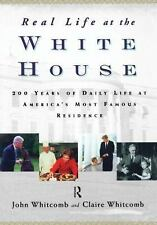 Real Life at the White House: 200 Years of Daily Life at America's Mos-ExLibrary
