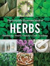 The Complete Illustrated Book of Herbs : Growing * Health and Beauty *...
