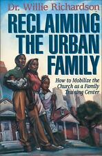 Reclaiming the Urban Family : How to Mobilize the Church As a Family Training...