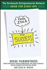 From Idea to Success: The Dartmouth Entrepreneurial Network Guide for -ExLibrary