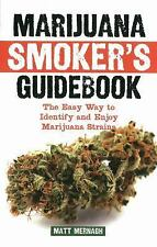 Marijuana Smoker's Guidebook: The Easy Way to Identify and Enjoy Marijuana Strai