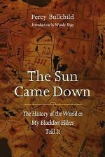 The Sun Came Down : The History of the World as My Blackfeet Elders Told It...