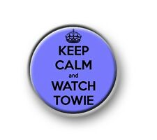 """KEEP CALM AND WATCH TOWIE 1"""" / 25mm pin button / badge / reeem / Essex / jel"""