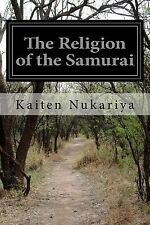 The Religion of the Samurai : A Study of Zen Philosophy in China and Japan by...