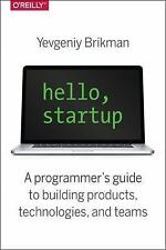 Hello, Startup : A Programmer's Guide to Building Products, Technologies, and...