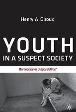 Youth in a Suspect Society : Democracy or Disposability? by Henry A. Giroux...