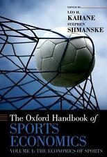 The Oxford Handbook of Sports Economics: Volume 1: The Economics of Sports (Oxfo