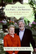 We've Always Had Paris...and Provence: A Scrapbook of Our Life in France, Wells,