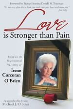 Love Is Stronger Than Pain : Based on the Inspirational True Story of Irene...