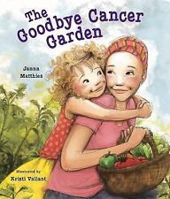 The Goodbye Cancer Garden by Jana Matthies (2011, Hardcover)
