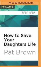 How to Save Your Daughters Life : Straight Talk for Parents fr (FREE 2DAY SHIP)