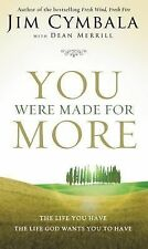 You Were Made for More : The Life You Have, the Life God Wants You to Have by...