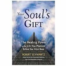 Your Soul's Gift : The Healing Power of the Life You Planned Before You Were...