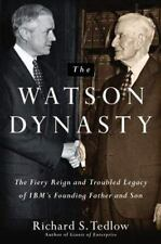 The Watson Dynasty: The Fiery Reign and Troubled Legacy of IBM's Founding Father