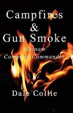 Campfires and Gun Smoke: Vietnam Company Commander by Collie, Dale