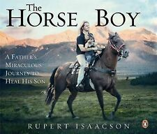 The Horse Boy: A Father's Miraculous Journey to Heal His Son: How the Healing Po