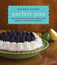 Perfect Pies: The Best Sweet and Savory Recipes from America's Pie-Baking Cham..