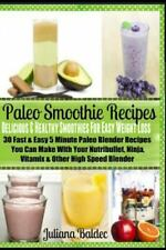 Paleo Smoothie Recipes: Delicious and Healthy Smoothies for Easy Weight Loss...