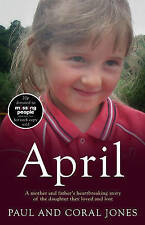 April: A Mother and Father's Heart-Breaking Story of the Daughter They Loved and