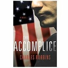 The Accomplice : A Novel by Charles Robbins (2012, Hardcover) 1ST ED BRAND NEW