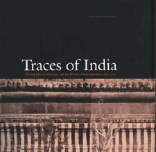 Traces of India: Photography, Architecture, and the Politics of Repres-ExLibrary