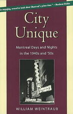 City Unique: Montreal Days & Nights in the 1940s & 50s by William Weintraub...