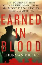Earned in Blood : My Journey from Old-Breed Marine to the Most Dangerous Job in