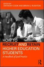 How to Recruit and Retain Higher Education Students : A Handbook of Good...