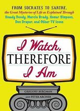 I Watch, Therefore I Am : From Socrates to Sartre, the Great Mysteries of...