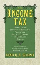 The Income Tax : A Study of the History, Theory, and Practice of Income...