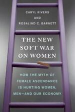 The New Soft War on Women: How the Myth of Female Ascendance Is Hurting Women, M