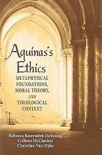Aguinas's Ethics: Metaphysical Foundations, Moral Theory, and Theological Contex