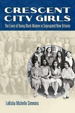 Crescent City Girls : The Lives of Young Black Women in Segregated New...