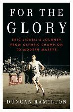 For the Glory : Eric Liddell's Journey from Olympic Champion to Modern Martyr...