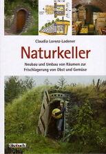 Naturkeller Erdkeller Lagerkeller selbst bauen Bauanleitung Aufbewahren Obst usw