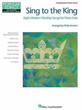Sing to the King - Eight Modern Worship Songs for Piano Solo: Intermediate Piano