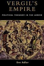 Vergil's Empire : Political Thought in the Aeneid by Eve Adler (2003, Paperback)