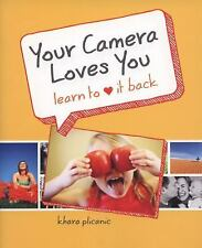 Your Camera Loves You: Learn to Love It Back, Plicanic, Khara, Good Book