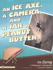An Ice Axe, a Camera,  and a Jar of Peanut Butter: A Photographer's Au-ExLibrary
