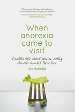 When Anorexia Came to Visit : Families Talk about How an Eating Disorder...
