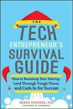 The Tech Entrepreneur's Survival Guide: How to Bootstrap Your Startup, Lead Thro