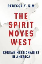 The Spirit Moves West: Korean Missionaries in America, Kim, Rebecca Y., New Book