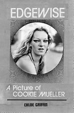 Edgewise : A Picture of Cookie Mueller by Chloé Griffin (2014, Paperback)