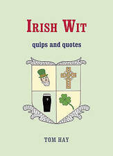 Irish Wit: Quips and Quotes, Hay, Tom, 1840247312, New Book