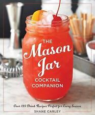 The Mason Jar Cocktail Companion : Over 125 Drink Recipes Perfect for Every...