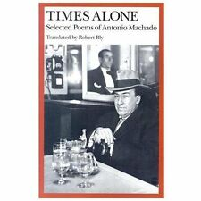 Times Alone: Selected Poems of Antonio Machado Wesleyan Poetry in Translation