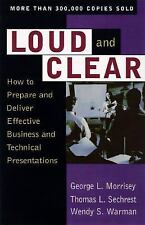 Loud and Clear: How to Prepare and Deliver Effective Business and Technical Pres