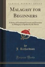 Malagasy for Beginners : A Series of Graduated Lessons and Exercises in...