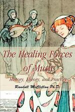 The Healing Forces of Music : History, Theory and Practice by Randall...