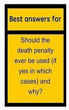 Best Answers for Should the Death Penalty Ever Be Used (If Yes in Which...